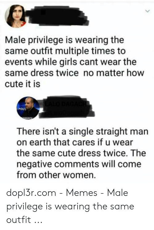 Male Privilege Is Wearing the Same Outfit Multiple Times to
