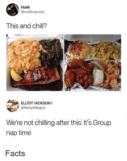 Chill, Facts, and Memes: Malik  @malikupnext  This and chill?  ELLIOT IACKSONI  @KenyoNegus  We're not chilling after this. It's Group  nap time Facts