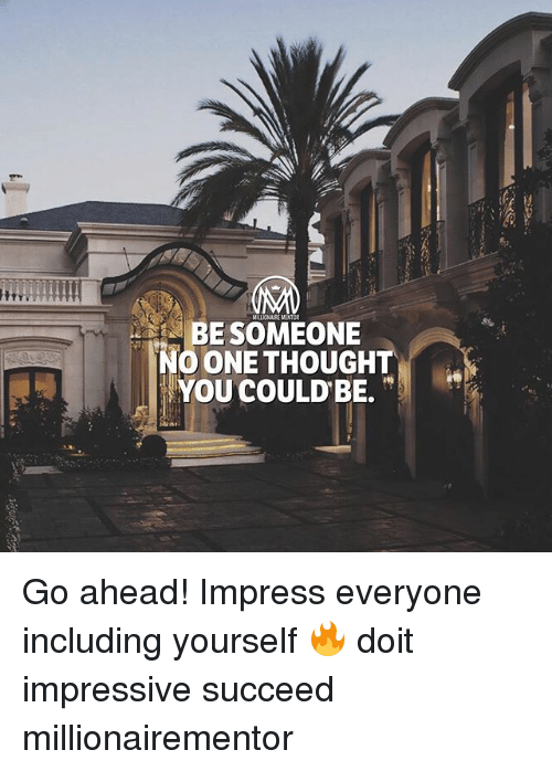 Memes, Thought, and 🤖: MALIONAIRE MENT  BE SOMEONE  O ONE THOUGHT  YOU COULDBE. Go ahead! Impress everyone including yourself 🔥 doit impressive succeed millionairementor