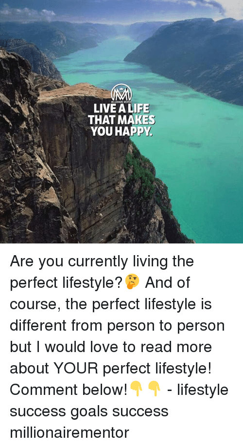 Goals, Life, and Love: MALLIONAIREMEN  LIVE A LIFE  THAT MAKES  Y. Are you currently living the perfect lifestyle?🤔 And of course, the perfect lifestyle is different from person to person but I would love to read more about YOUR perfect lifestyle! Comment below!👇👇 - lifestyle success goals success millionairementor