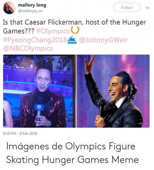 Hunger Games Meme: mallory long  Follow  @malloryyy.xo  Is that Caesar Flickerman, host of the Hunger  Games??? #Olympics°  #PyeongChang2018A. @JohnnyGWeir  @NBCOlympics  8:10 PM-8 Feb 2018 Imágenes de Olympics Figure Skating Hunger Games Meme