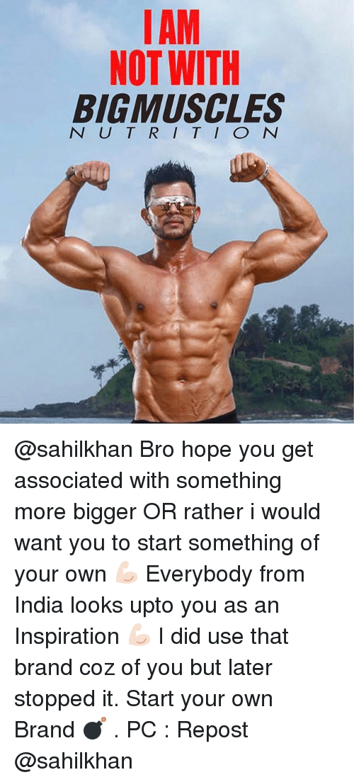 India, Dekh Bhai, and International: MAM  NOT WITH  BIG MUSCLES  N U T R I T I O N @sahilkhan Bro hope you get associated with something more bigger OR rather i would want you to start something of your own 💪🏻 Everybody from India looks upto you as an Inspiration 💪🏻 I did use that brand coz of you but later stopped it. Start your own Brand 💣 . PC : Repost @sahilkhan