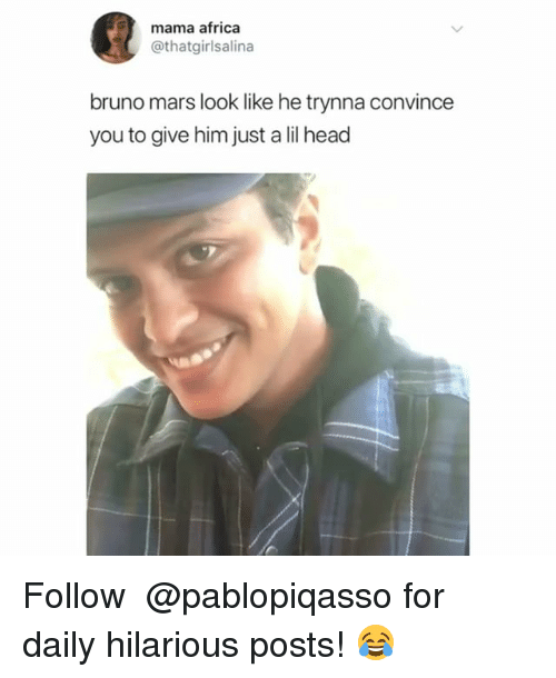 Africa, Bruno Mars, and Head: mama africa  @thatgirlsalina  bruno mars look like he trynna convince  you to give him just a lil head Follow ➞ @pablopiqasso for daily hilarious posts! 😂