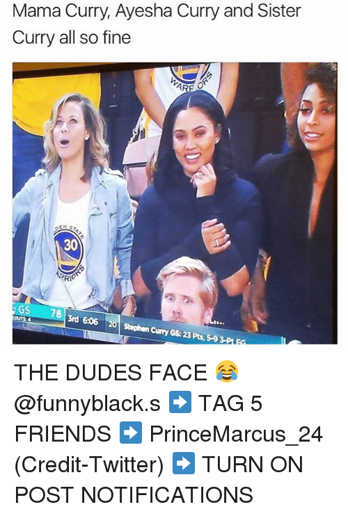 Ayesha Curry, Friends, and Stephen: Mama Curry, Ayesha Curry and Sister  Curry all so fine  AR  30  GS  78  3rd 606 20 Stephen Curry Gs: 23 Pts, THE DUDES FACE 😂 @funnyblack.s ➡️ TAG 5 FRIENDS ➡️ PrinceMarcus_24 (Credit-Twitter) ➡️ TURN ON POST NOTIFICATIONS