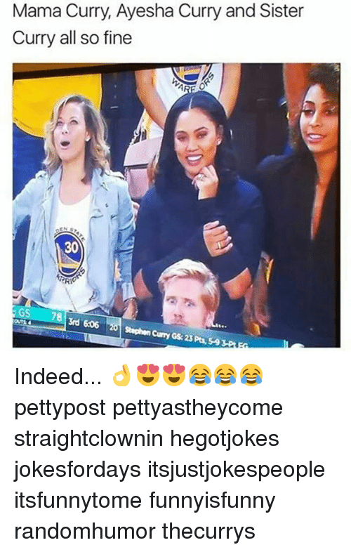 Ayesha Curry, Memes, and Indeed: Mama Curry, Ayesha Curry and Sister  Curry all so fine  30  GS  3rd 6.06  Curry G23 Pts, 59  Curry GS:23 Indeed... 👌😍😍😂😂😂 pettypost pettyastheycome straightclownin hegotjokes jokesfordays itsjustjokespeople itsfunnytome funnyisfunny randomhumor thecurrys