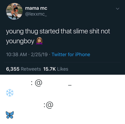 Young Thug: mama mc  @lexxmc_  young thug started that slime shit not  youngboy  10:38 AM 2/25/19 Twitter for iPhone  6,355 Retweets 15.7K Likes 𝗙𝗼𝗹𝗹𝗼𝘄: @𝗧𝗿𝗼𝗽𝗶𝗰_𝗠 𝗳𝗼𝗿 𝗺𝗼𝗿𝗲 ❄️ 𝗜𝗻𝘀𝘁𝗮𝗴𝗿𝗮𝗺:@𝗴𝗹𝗶𝘇𝘇𝘆𝗽𝗼𝘀𝘁𝗲𝗱𝘁𝗵𝗮𝘁 🦋