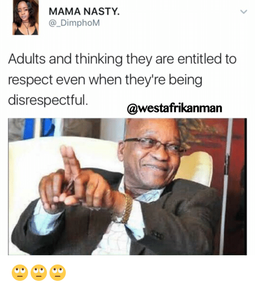 Nastiness: MAMA NASTY.  DimphoM  Adults and thinking they are entitled to  respect even when they're being  disrespectful  @westafrikan 🙄🙄🙄