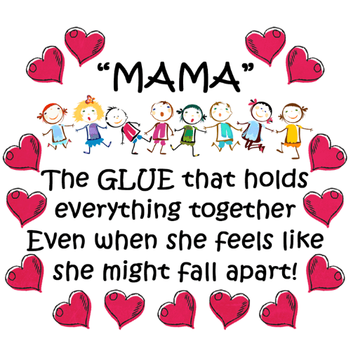 "Fall: ""MAMA""  The GLUE that holds  everything together  Even when she feels like  she might fall apart!"