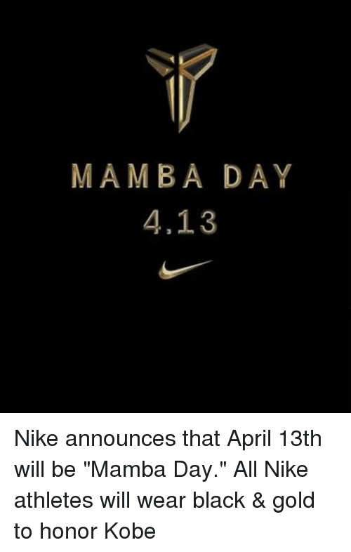 "Nike, Black, and Blacked: MAMBA DAY  4,13 Nike announces that April 13th will be ""Mamba Day."" All Nike athletes will wear black & gold to honor Kobe"