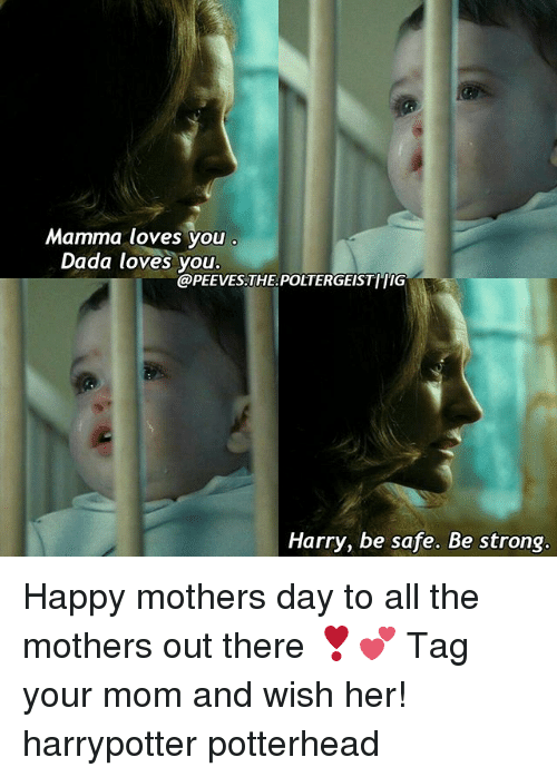 Memes, Mother's Day, and Happy: Mamma loves you  Dada loves you  @PEEVES. THE POLTERGEISTTIIG  Harry, be safe. Be strong. Happy mothers day to all the mothers out there ❣💕 Tag your mom and wish her! harrypotter potterhead