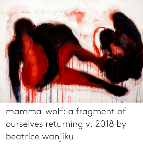 mamma: mamma-wolf: a fragment of ourselves returning v, 2018 by beatrice wanjiku