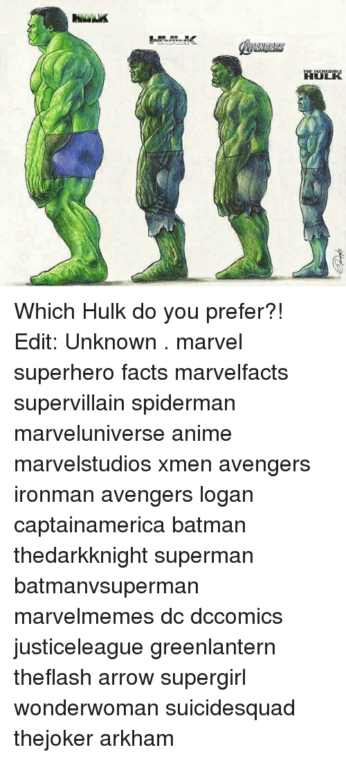 Anime, Batman, and Facts: MaMnH  9mmW Which Hulk do you prefer?! Edit: Unknown . marvel superhero facts marvelfacts supervillain spiderman marveluniverse anime marvelstudios xmen avengers ironman avengers logan captainamerica batman thedarkknight superman batmanvsuperman marvelmemes dc dccomics justiceleague greenlantern theflash arrow supergirl wonderwoman suicidesquad thejoker arkham