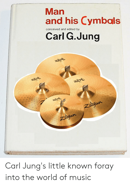 cymbals: Man  and his Cymbals  conceived and edited by  Carl G.Jung Carl Jung's little known foray into the world of music