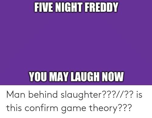 game theory: Man behind slaughter???//?? is this confirm game theory???