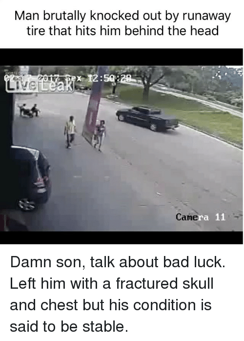Bad, Funny, and Head: Man brutally knocked out by runaway  tire that hits him behind the head  a 11  Came Damn son, talk about bad luck. Left him with a fractured skull and chest but his condition is said to be stable.
