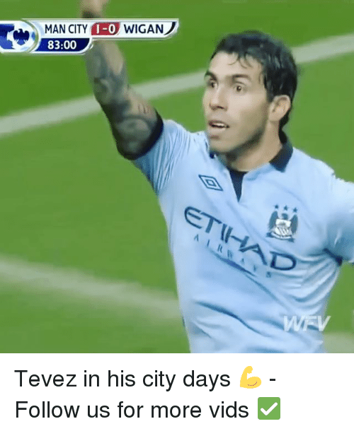 Memes, 🤖, and Man City: MAN CITY  1-0  WIGAN  83:00 Tevez in his city days 💪 - Follow us for more vids ✅