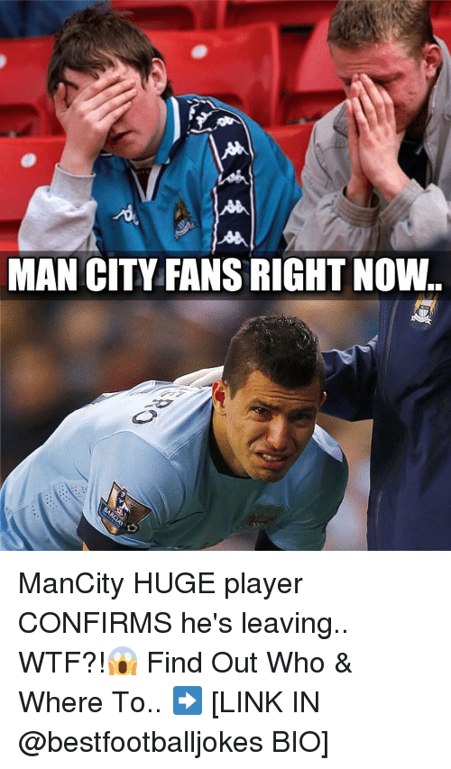 Memes, 🤖, and Player: MAN CITY FANSRIGHT NOW ManCity HUGE player CONFIRMS he's leaving.. WTF?!😱 Find Out Who & Where To.. ➡️ [LINK IN @bestfootballjokes BIO]
