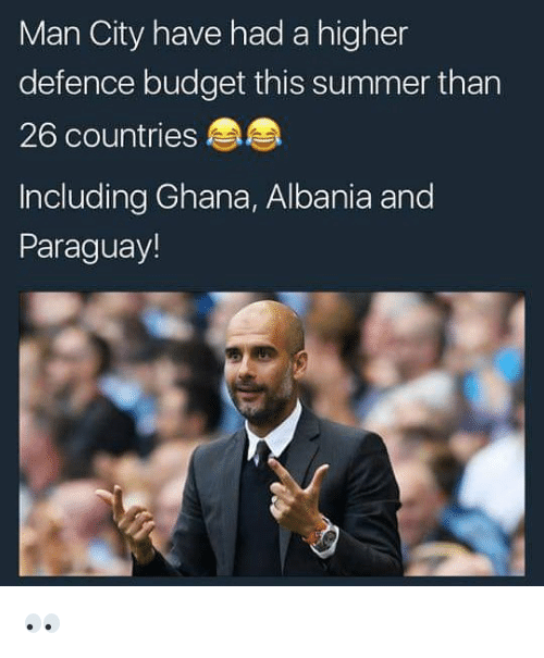 Albania: Man City have had a higher  defence budget this summer than  26 countries  Including Ghana, Albania and  Paraguay! 👀