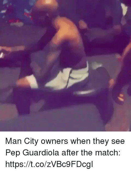 guardiola: Man City owners when they see Pep Guardiola after the match: https://t.co/zVBc9FDcgI
