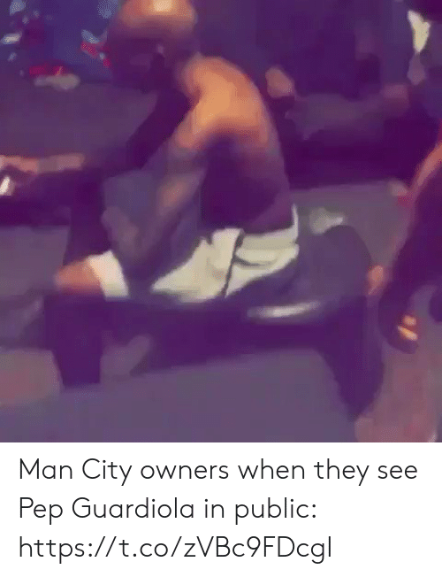 man city: Man City owners when they see Pep Guardiola in public: https://t.co/zVBc9FDcgI