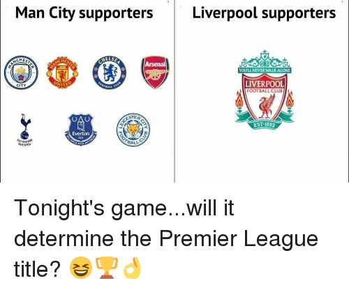 Everton: Man City supporters  Liverpool supporters  CHES  CHES  Arsenal  YOULL NEVER WALKALONE  LIVERPOOL  FOOTBALL CLUB  CITY  .2  EST 1892  TER  Everton  BALL Tonight's game...will it determine the Premier League title? 😆🏆👌