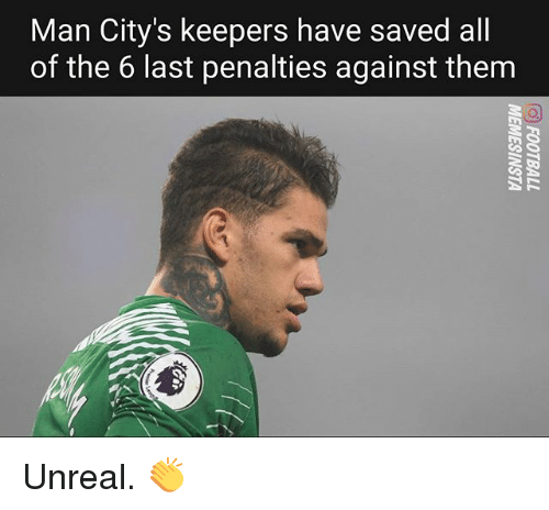 Memes, All of The, and 🤖: Man City's keepers have saved all  of the 6 last penalties against them Unreal. 👏