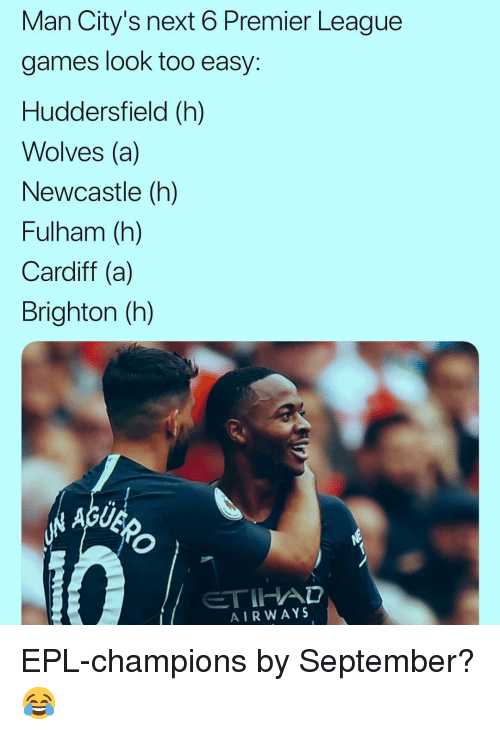 cardiff: Man City's next 6 Premier League  games look too easy  Huddersfield (h)  Wolves (a)  Newcastle (h)  Fulham (h)  Cardiff (a)  Brighton (h)  AIRWAYS EPL-champions by September? 😂