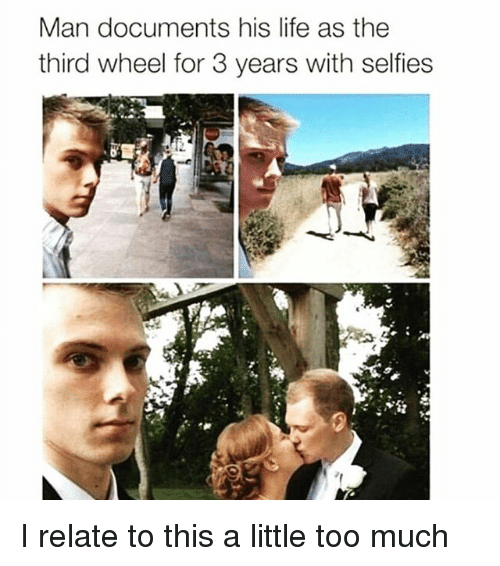 Too Much: Man documents his life as the  third wheel for 3 years with selfies I relate to this a little too much