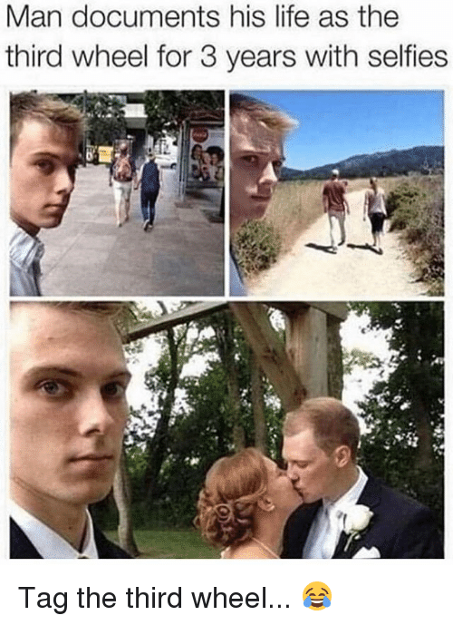 Life, Memes, and 🤖: Man documents his life as the  third wheel for 3 years with selfies Tag the third wheel... 😂