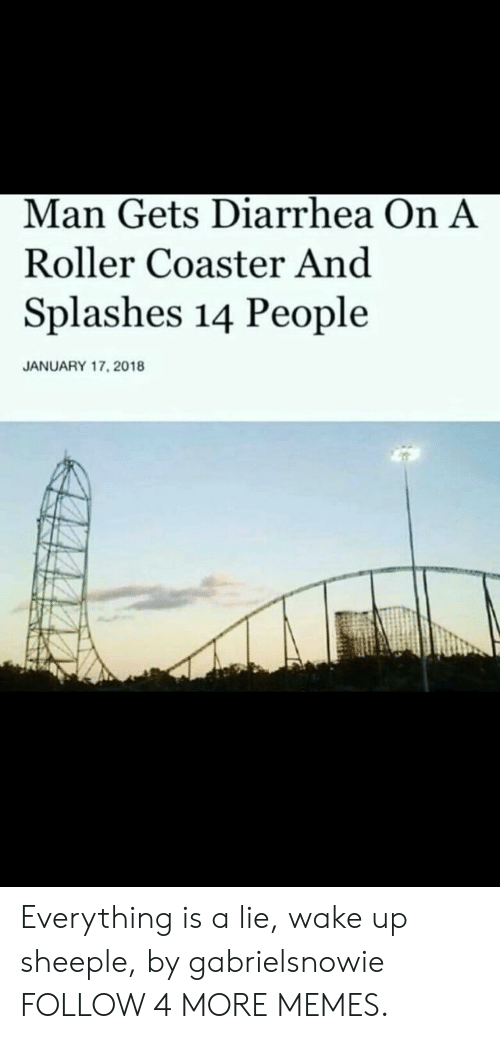 Diarrhea: Man Gets Diarrhea On A  Roller Coaster And  Splashes 14 People  JANUARY 17, 2018 Everything is a lie, wake up sheeple, by gabrielsnowie FOLLOW 4 MORE MEMES.