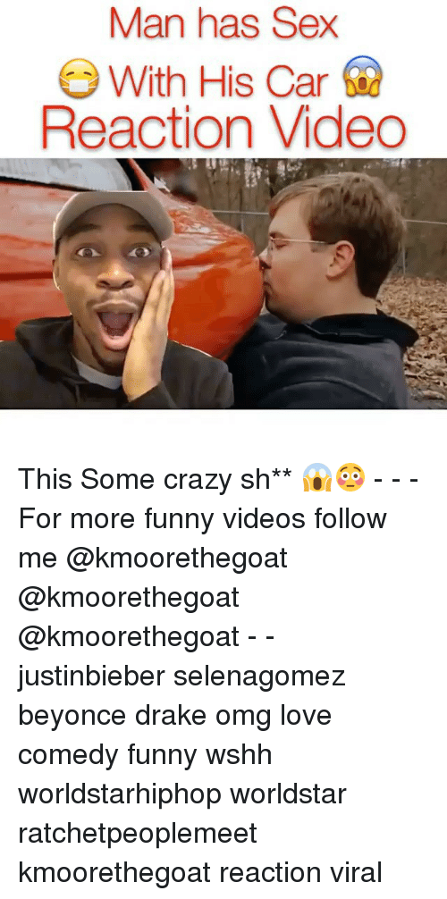 Beyonce, Crazy, and Drake: Man has Sex  O With His Car  Reaction Video This Some crazy sh** 😱😳 - - -For more funny videos follow me @kmoorethegoat @kmoorethegoat @kmoorethegoat - - justinbieber selenagomez beyonce drake omg love comedy funny wshh worldstarhiphop worldstar ratchetpeoplemeet kmoorethegoat reaction viral