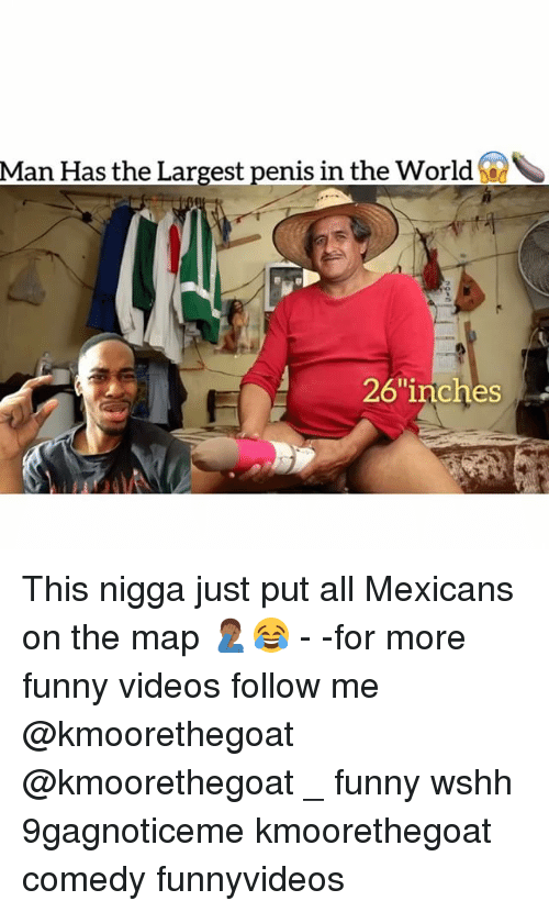 "Funny, Memes, and Videos: Man Has the Largest penis in the World  26""inches This nigga just put all Mexicans on the map 🤦🏾‍♂️😂 - -for more funny videos follow me @kmoorethegoat @kmoorethegoat _ funny wshh 9gagnoticeme kmoorethegoat comedy funnyvideos"