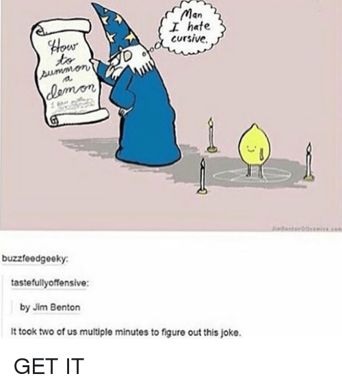 Jim Benton: Man  hate  cursive.  How  buzzferedgeeky:  tastefully offensive:  by Jim Benton  It took two of us multiple minutes to figure out this joke. GET IT