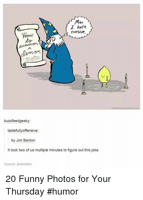 Jim Benton: Man  I hate  cursive  buzzfeedgeeky:  tastefullyoffensive:  by Jim Benton  It took two of us multiple minutes to figure out this joke  Source jimbenton 20 Funny Photos for Your Thursday #humor