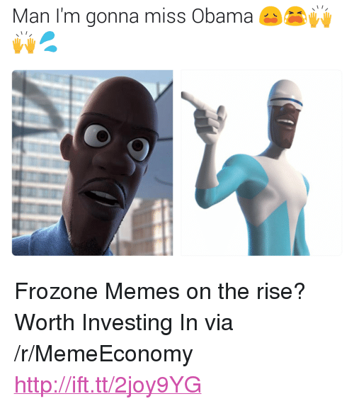 "Frozone: Man I'm gonna miss Obama <p>Frozone Memes on the rise? Worth Investing In via /r/MemeEconomy <a href=""http://ift.tt/2joy9YG"">http://ift.tt/2joy9YG</a></p>"