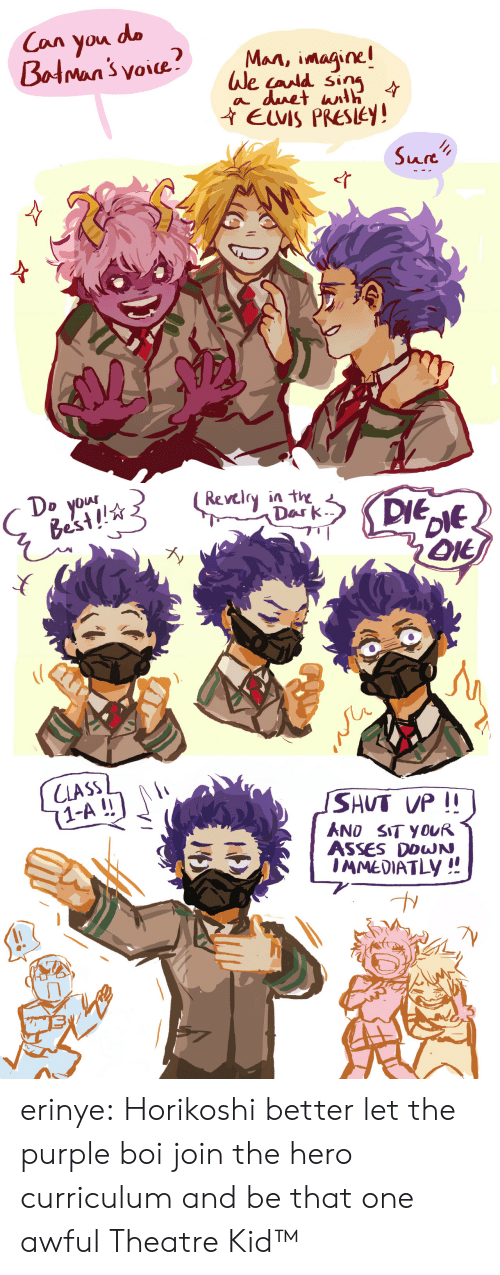 Ilee: Man, imaine  We cand sin  ile (ara  EUVIS PRESLEY!  Art   D yOw  Best!  Revclry in the  Dar k  ん  SHUT VP  ANO SIT YOUR  ASSES DOWN  1-A!! erinye: Horikoshi better let the purple boi join the hero curriculum and be that one awful Theatre Kid™