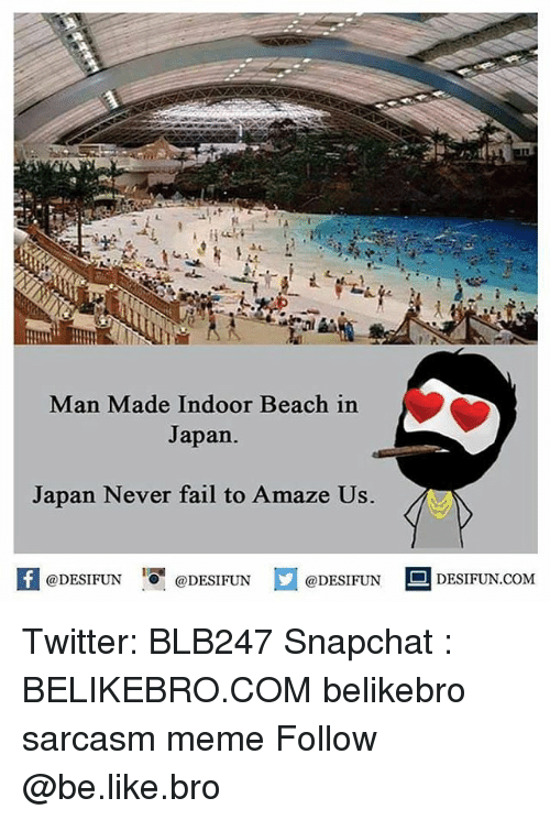 Be Like, Fail, and Meme: Man Made Indoor Beach in  Japan.  Japan Never fail to Amaze Us.  @DESIFUN  @DESIFUN  @DESIFUN  DESIFUN.COM Twitter: BLB247 Snapchat : BELIKEBRO.COM belikebro sarcasm meme Follow @be.like.bro
