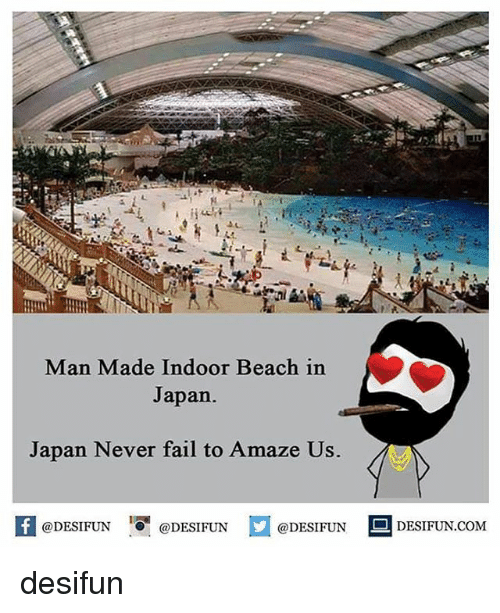 Fail, Memes, and Beach: Man Made Indoor Beach in  Japan  Japan Never fail to Amaze Us  fDESIFUNDESIFUNDESIFUN DESIFUN.CoM  @DESIFUN  @DESIFUN ■ DESIFUN.COM  @DESIFUN desifun