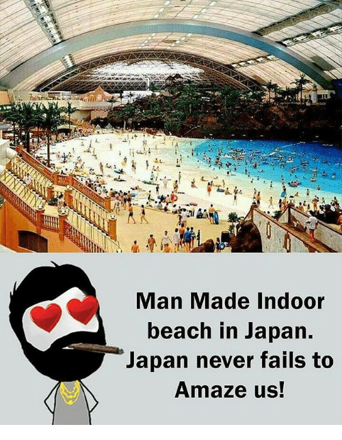 Memes, Beach, and Japan: Man Made Indoor  beach in Japan.  Japan never fails to  Amaze us!