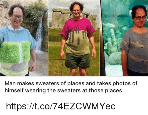 Memes, 🤖, and Photos: Man makes sweaters of places and takes photos of  himself wearing the sweaters at those places https://t.co/74EZCWMYec