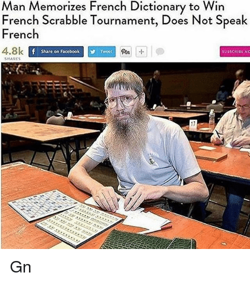 Facebook Pun: Man Memorizes French Dictionary to Win  French Scrabble Tournament, Does Not Speak  French  Tweet  4.8k  f Share on Facebook  pun  SUBSCRIBE NO  SHARES Gn