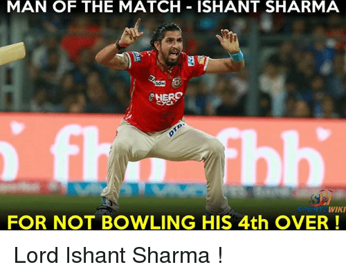 Memes, Bowling, and Match: MAN OF THE MATCH ISHANT SHARMA  SON  HERO  WIKI  FOR NOT BOWLING HIS 4th OVER Lord Ishant Sharma !