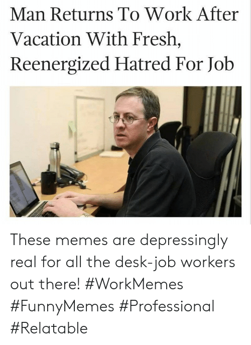 Hatred: Man Returns To Work After  Vacation With Fresh,  Reenergized Hatred For Job These memes are depressingly real for all the desk-job workers out there! #WorkMemes #FunnyMemes #Professional #Relatable