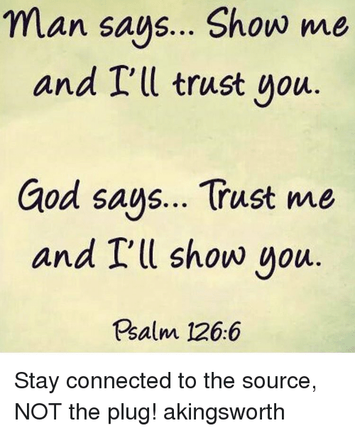 Why Not To Trust Men: Man Says Show Me And I'll Trust You God Says Trust Me And