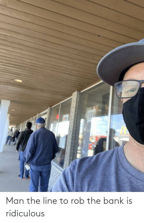 Bank: Man the line to rob the bank is ridiculous