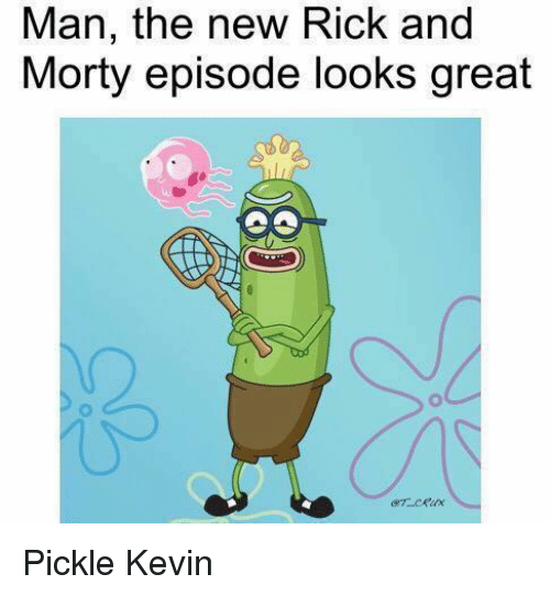 Rick and Morty, SpongeBob, and Man: Man, the new Rick and  Morty episode looks great Pickle Kevin