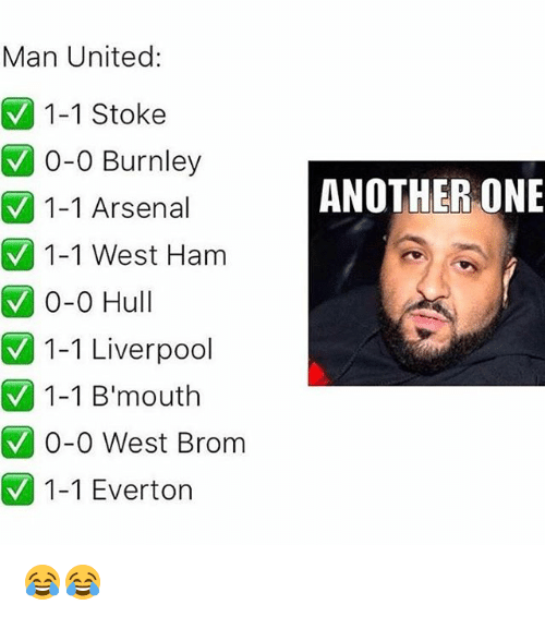 "Another One, Arsenal, and Everton: Man United  1-1 Stoke  V 0-0 Burnley  V 1-1 Arsenal  1-1 West Ham  0-0 Hull  1-1 Liverpool  1-1 B""mouth  V 0-0 West Brom  V 1-1 Everton  ANOTHER ONE 😂😂"