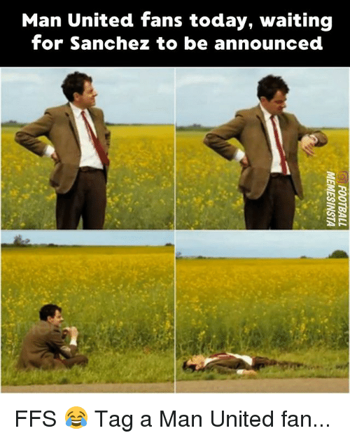 Memes, Today, and United: Man United fans today, waiting  for Sanchez to be announced FFS 😂 Tag a Man United fan...