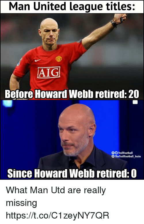 Memes, United, and 🤖: Man United league titles:  AIG  Before Howard Webb retired: 20  fTrollFootball  TheTrollFootball _Insta  Since Howard Webb retired: 0 What Man Utd are really missing https://t.co/C1zeyNY7QR