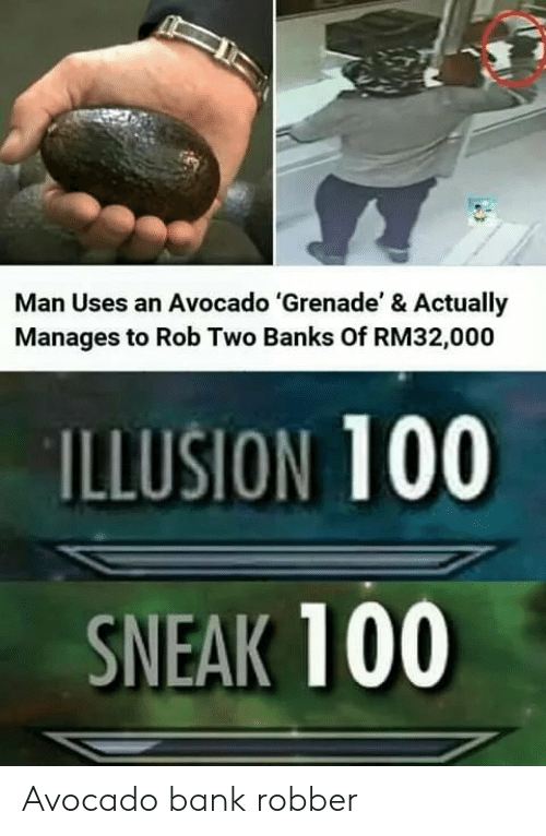 Robber: Man Uses an Avocado 'Grenade' & Actually  Manages to Rob Two Banks Of RM32,000  ILLUSION 100  SNEAK 100 Avocado bank robber